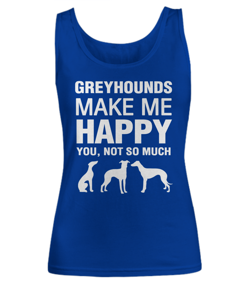 Greyhounds Make Me Happy Women's Shirt - Dogs Make Me Happy - 7