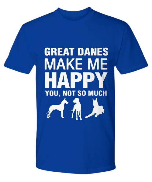 Great Danes Make Me Happy -T Shirt - Dogs Make Me Happy - 13