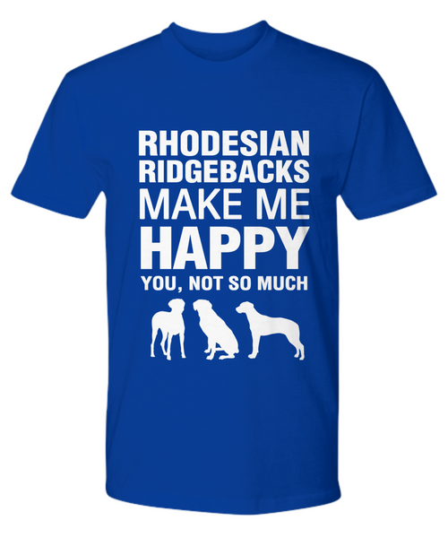 Rhodesian Ridgebacks Make Me Happy T-Shirt - Dogs Make Me Happy - 13