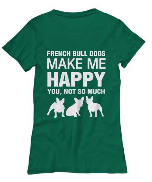 French Bull Dogs Make Me Happy - Women's Shirt - Dogs Make Me Happy - 35