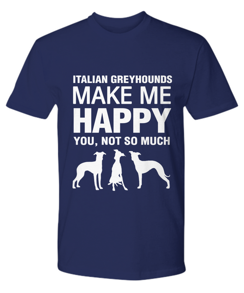 Italian Greyhounds Make Me Happy T-shirt - Dogs Make Me Happy - 15