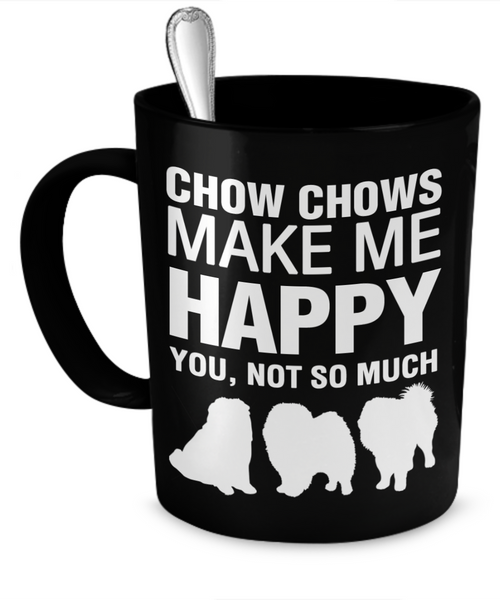 Chow Chows Make Me Happy - Dogs Make Me Happy - 1