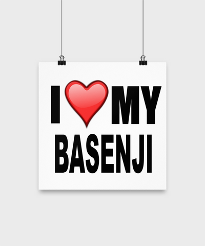 I Love My Basenji -Poster - Dogs Make Me Happy - 2