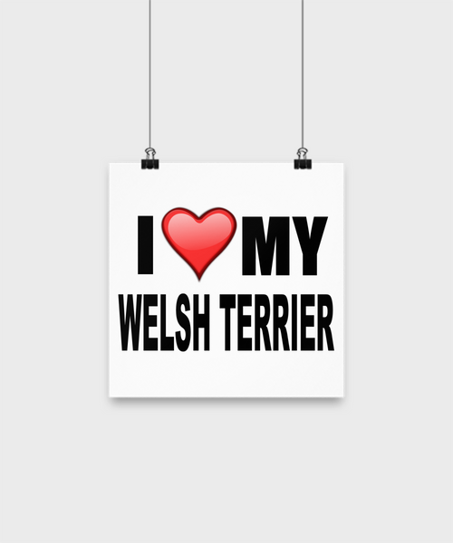 I Love My Welsh Terrier -Poster - Dogs Make Me Happy - 1