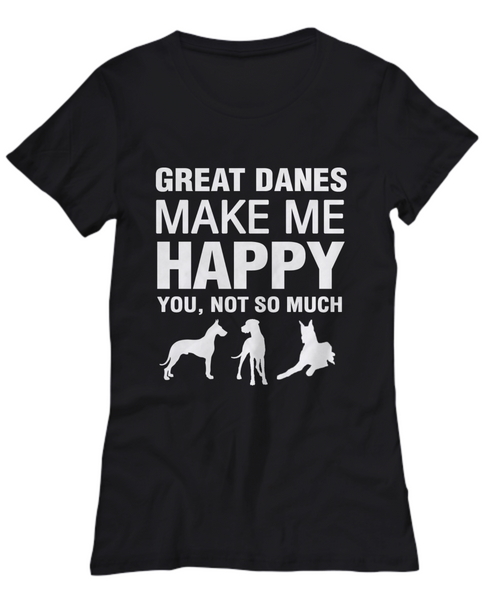 Great Danes Make Me Happy -Women's Shirt - Dogs Make Me Happy - 21