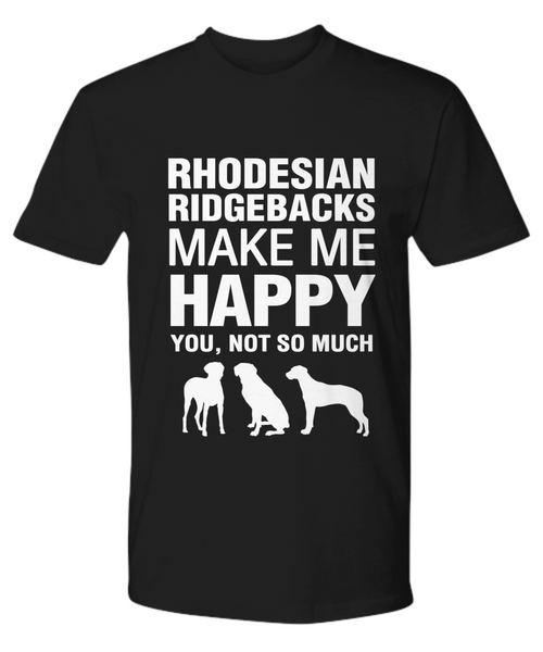 Rhodesian Ridgebacks Make Me Happy T-Shirt - Dogs Make Me Happy - 11