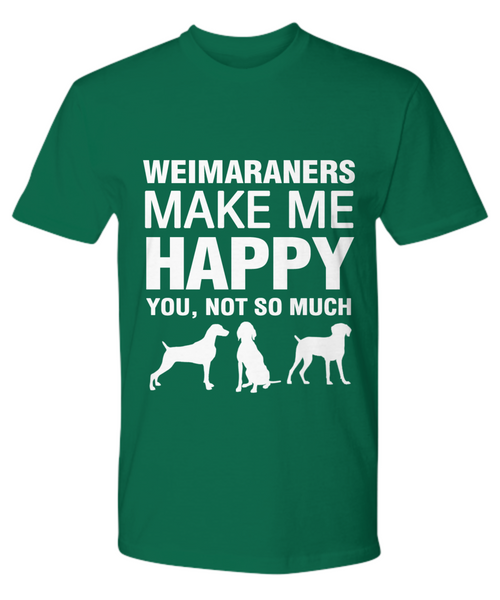 Weimaraners Make Me Happy T Shirt - Dogs Make Me Happy - 19