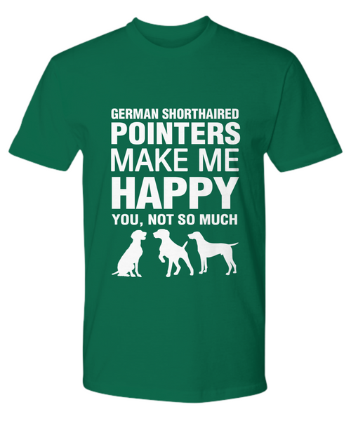 German Shorthaired Pointers Make Me Happy T-Shirt - Dogs Make Me Happy - 19