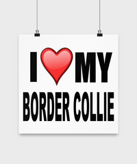 I Love My Border Collie - Poster - Dogs Make Me Happy - 3