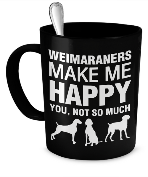Weimaraners Make Me Happy - Dogs Make Me Happy - 1