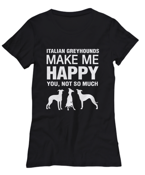 Italian Greyhounds Make Me Happy Women's Shirt - Dogs Make Me Happy - 11