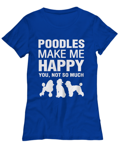 Poodles Make Me Happy Women's Shirt - Dogs Make Me Happy - 15