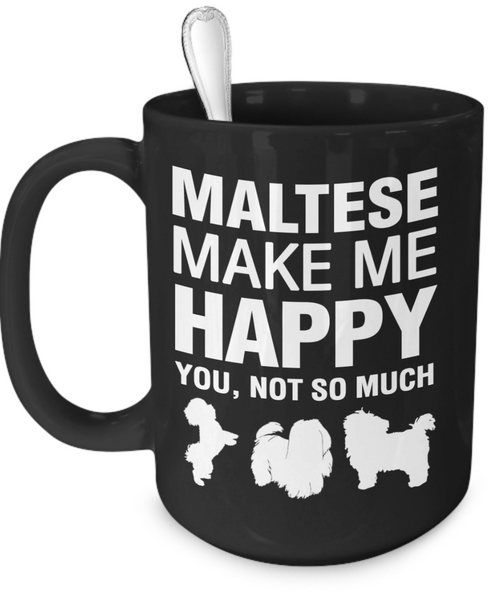 Maltese Make Me Happy - Dogs Make Me Happy - 3