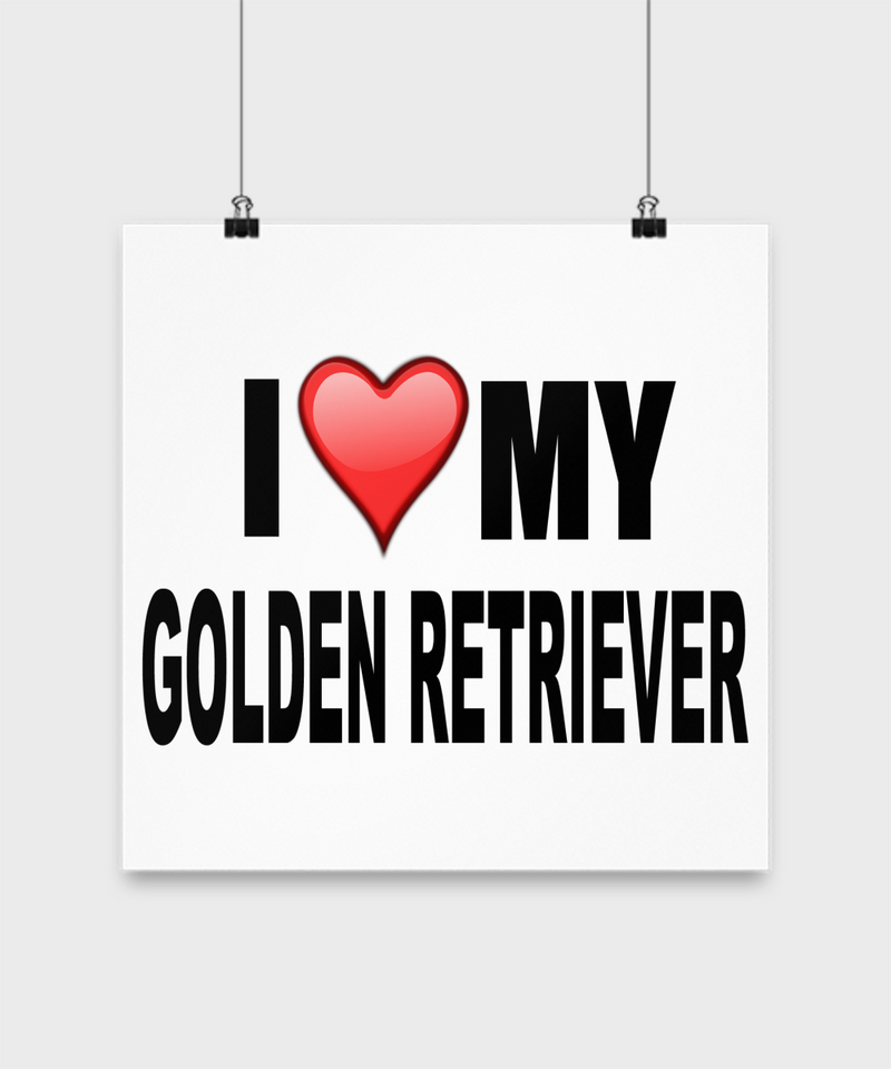 I Love My Golden Retriever -Poster - Dogs Make Me Happy - 2