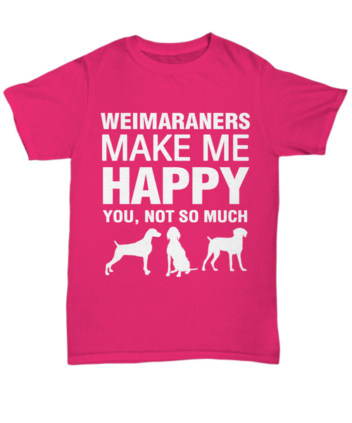 Weimaraners Make Me Happy T Shirt - Dogs Make Me Happy - 7