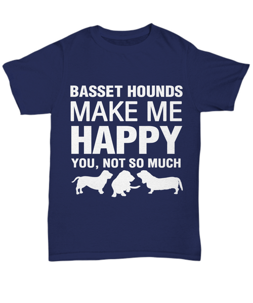 Basset Hounds Make Me Happy T Shirt