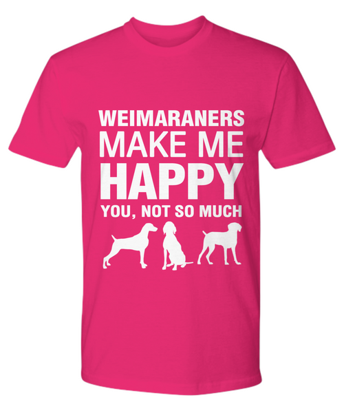 Weimaraners Make Me Happy T Shirt - Dogs Make Me Happy - 17