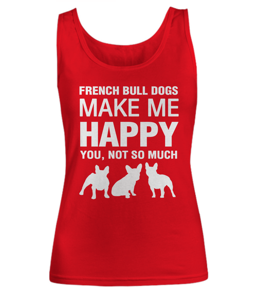 French Bull Dogs Make Me Happy - Women's Shirt - Dogs Make Me Happy - 5