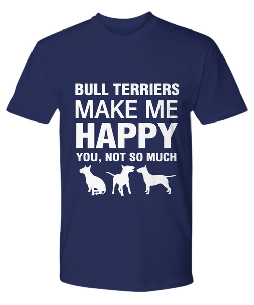 Bull Terriers Make Me Happy  T-Shirt - Dogs Make Me Happy - 15