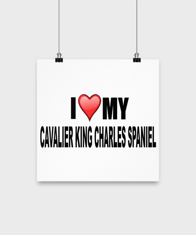 I Love My Cavalier King Charles Spaniel- Poster - Dogs Make Me Happy - 2