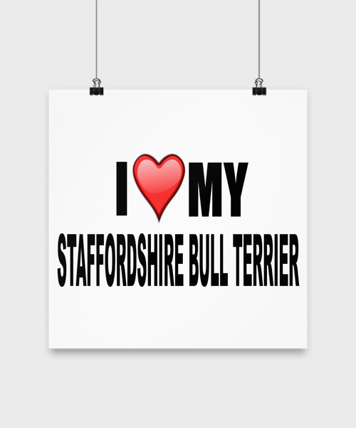 I Love My Staffordshire Bull Terrier - Dogs Make Me Happy - 3