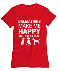 Dalmatians Make Me Happy Women's Shirt - Dogs Make Me Happy - 27