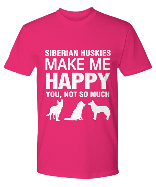 Siberian Huskies Make Me Happy- T Shirt