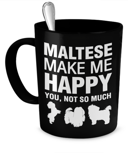 Maltese Make Me Happy - Dogs Make Me Happy - 1