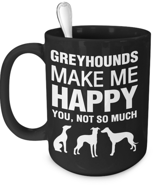 Greyhounds Make Me Happy - Dogs Make Me Happy - 3
