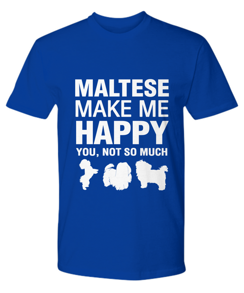 Maltese Make Me Happy T-shirt - Dogs Make Me Happy - 13