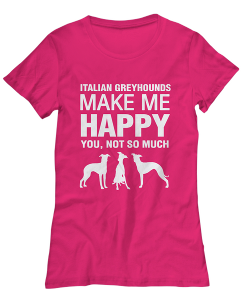 Italian Greyhounds Make Me Happy Women's Shirt - Dogs Make Me Happy - 17