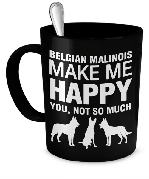 Belgian Malinois Make Me Happy - Dogs Make Me Happy - 1