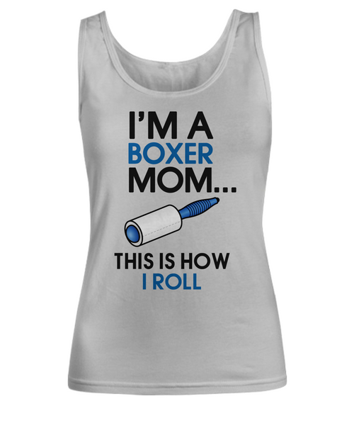 I'm a Boxer Mom - This is how I roll - Dogs Make Me Happy - 1