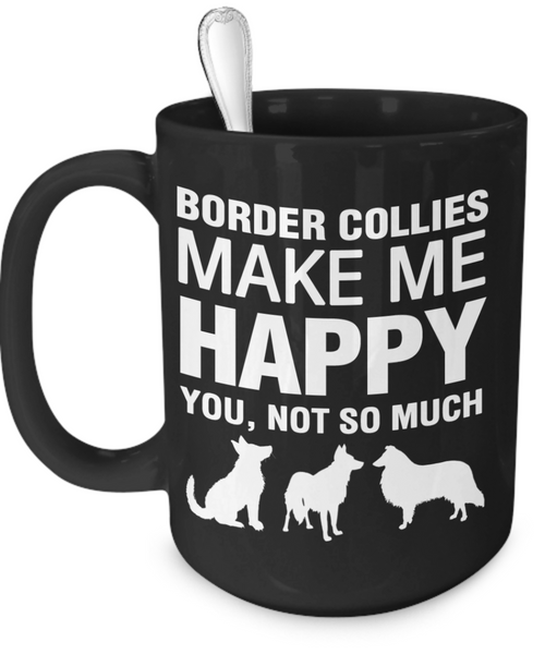 Border Collies Make Me Happy - Dogs Make Me Happy - 2