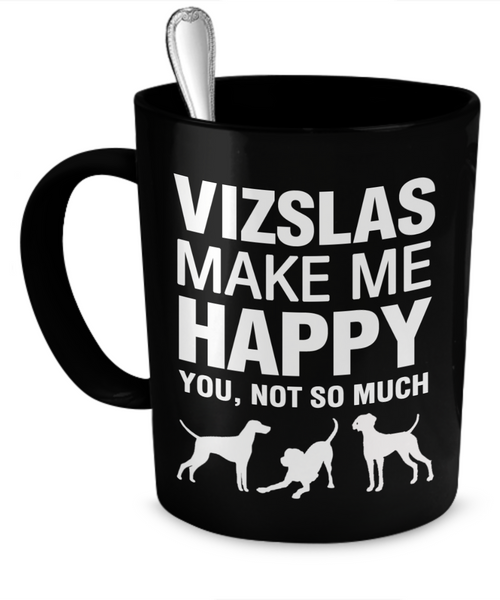 Vizslas Make Me Happy - Dogs Make Me Happy - 1