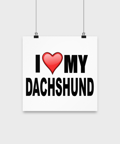 I Love My Dachshund- Poster - Dogs Make Me Happy - 1