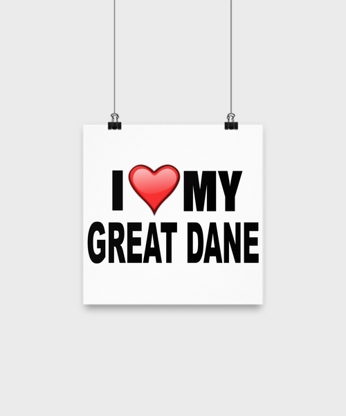 I Love My Great Dane -Poster - Dogs Make Me Happy - 1