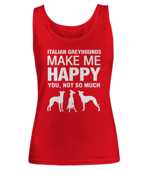 Italian Greyhounds Make Me Happy Women's Shirt - Dogs Make Me Happy - 3