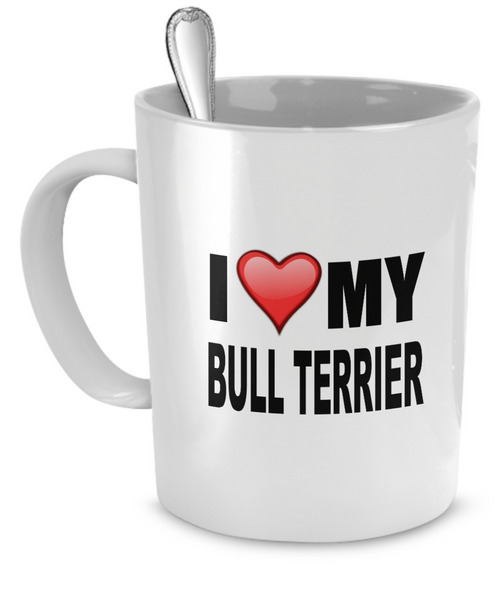 I Love My Bull Terrier - Dogs Make Me Happy - 1