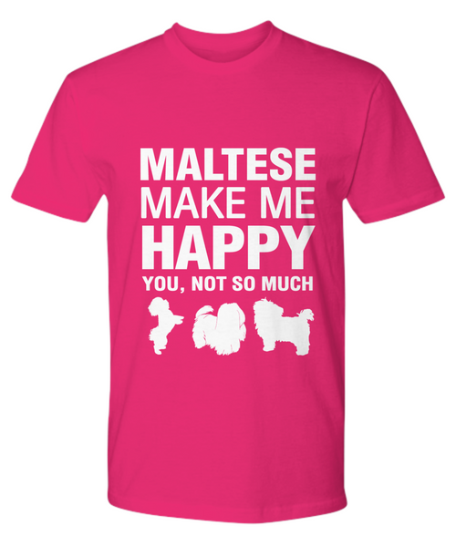 Maltese Make Me Happy T-shirt - Dogs Make Me Happy - 17