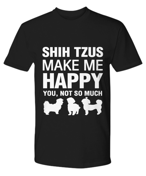 Shih Tzus Make Me Happy T-shirt - Dogs Make Me Happy - 11