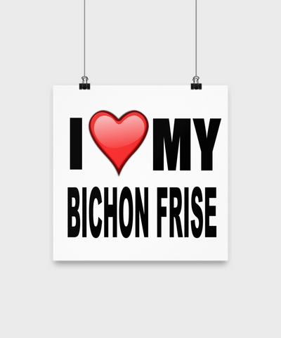 I Love My Bichon Frise -Poster - Dogs Make Me Happy - 3