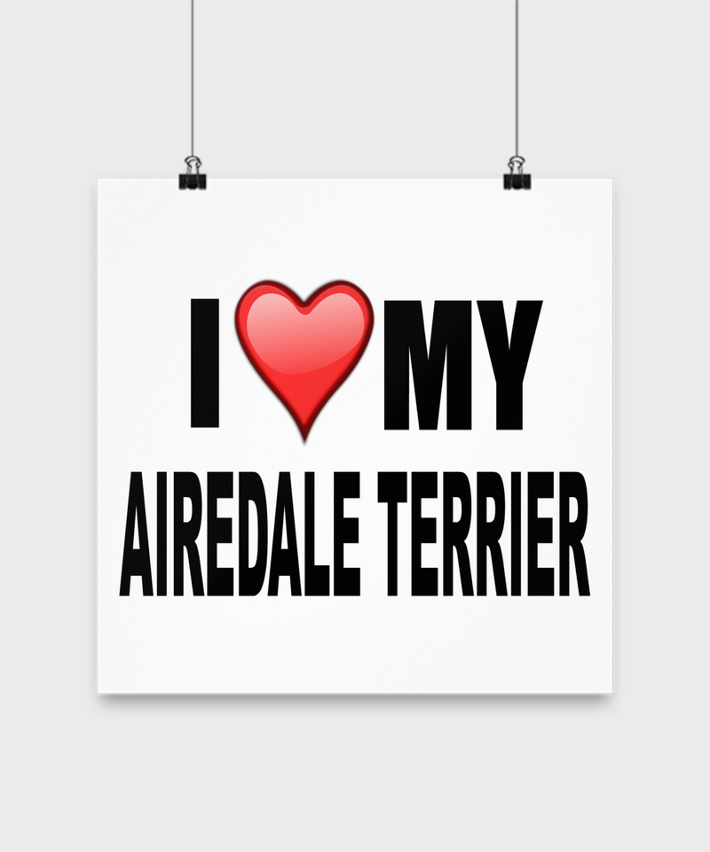 I Love My Airedale Terrier-Poster - Dogs Make Me Happy - 2