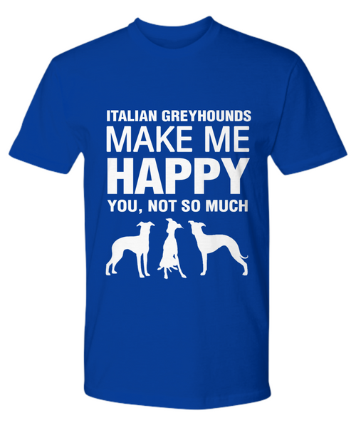 Italian Greyhounds Make Me Happy T-shirt - Dogs Make Me Happy - 13