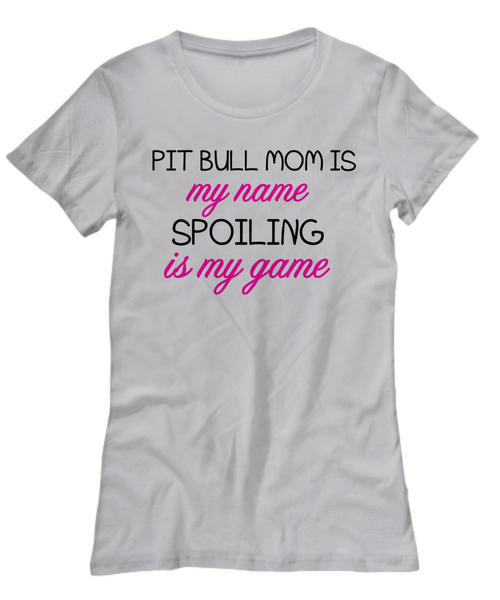 Pit Bull mom is my name, spoiling is my game - Dogs Make Me Happy - 9