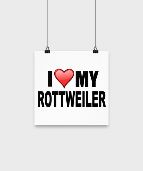 I Love My Rottweiler -Poster - Dogs Make Me Happy - 1