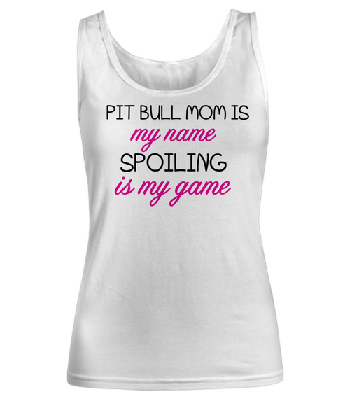 Pit Bull mom is my name, spoiling is my game - Dogs Make Me Happy - 11