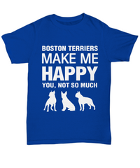 Boston Terriers Make Me Happy T- Shirt - Dogs Make Me Happy - 1