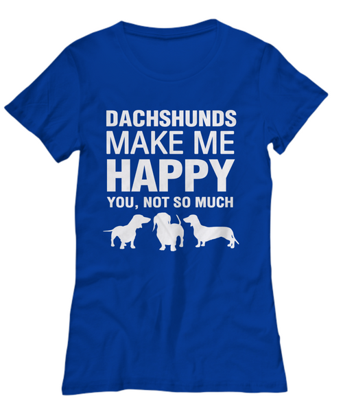 Dachshunds Make Me Happy Women's Shirt - Dogs Make Me Happy - 23