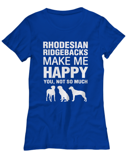 Rhodesian Ridgebacks Make Me Happy Women's Shirt - Dogs Make Me Happy - 15
